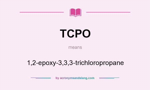 What does TCPO mean? It stands for 1,2-epoxy-3,3,3-trichloropropane