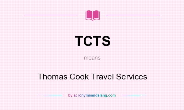 What does TCTS mean? It stands for Thomas Cook Travel Services