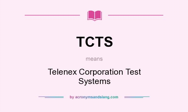 What does TCTS mean? It stands for Telenex Corporation Test Systems