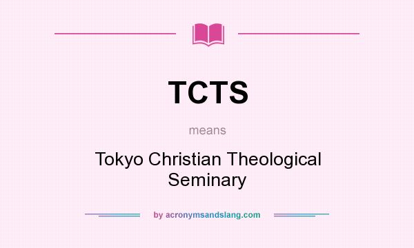 What does TCTS mean? It stands for Tokyo Christian Theological Seminary