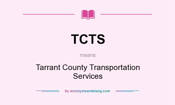 What does TCTS mean? It stands for Tarrant County Transportation Services
