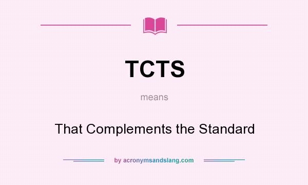 What does TCTS mean? It stands for That Complements the Standard