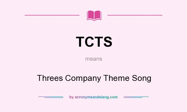 What does TCTS mean? It stands for Threes Company Theme Song