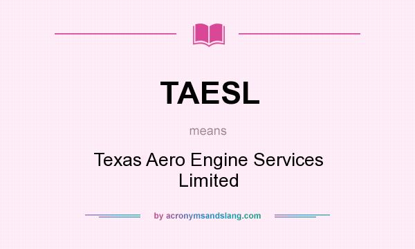 What does TAESL mean? It stands for Texas Aero Engine Services Limited