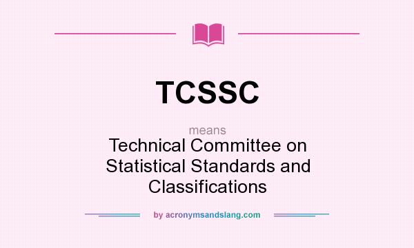 What does TCSSC mean? It stands for Technical Committee on Statistical Standards and Classifications