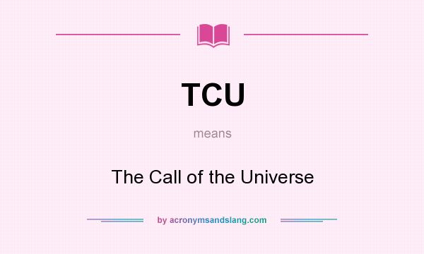 What does TCU mean? It stands for The Call of the Universe