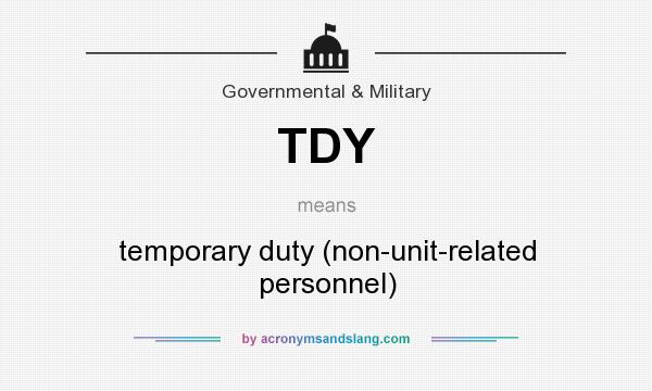 What does TDY mean? It stands for temporary duty (non-unit-related personnel)