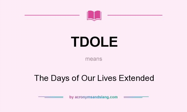 What does TDOLE mean? It stands for The Days of Our Lives Extended