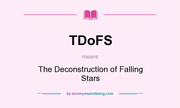 What does TDoFS mean? It stands for The Deconstruction of Falling Stars