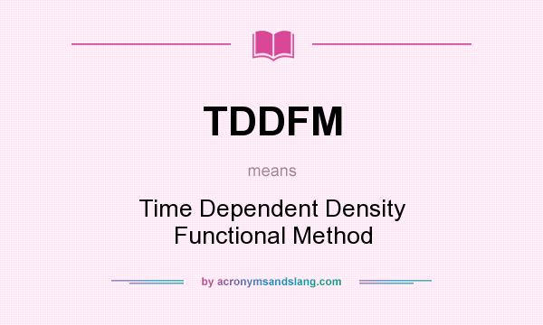 What does TDDFM mean? It stands for Time Dependent Density Functional Method