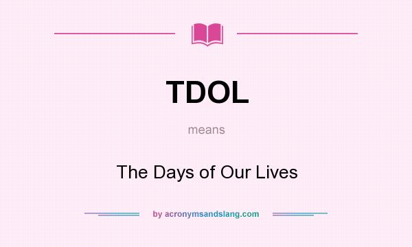 What does TDOL mean? It stands for The Days of Our Lives