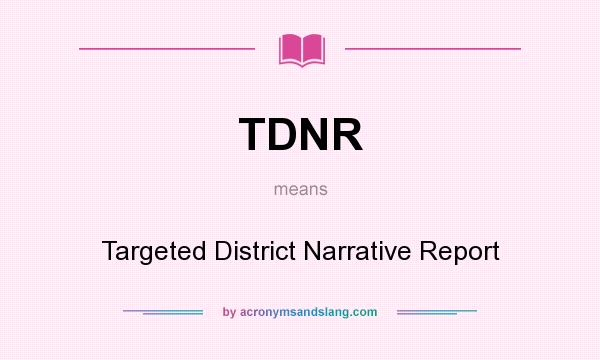 What does TDNR mean? It stands for Targeted District Narrative Report