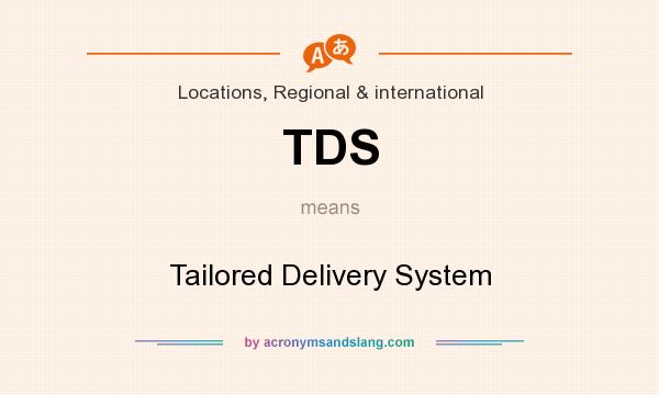 What does TDS mean? It stands for Tailored Delivery System