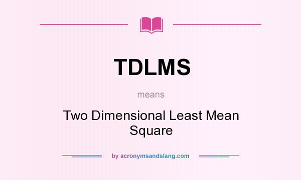 What does TDLMS mean? It stands for Two Dimensional Least Mean Square
