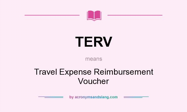 What does TERV mean? It stands for Travel Expense Reimbursement Voucher
