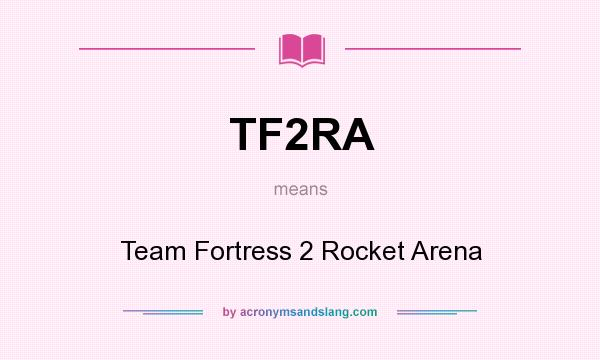 What does TF2RA mean? It stands for Team Fortress 2 Rocket Arena