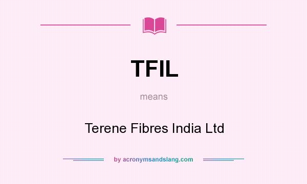 What does TFIL mean? It stands for Terene Fibres India Ltd