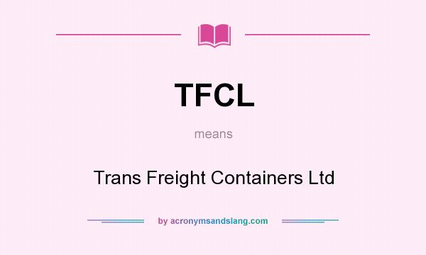 What does TFCL mean? It stands for Trans Freight Containers Ltd