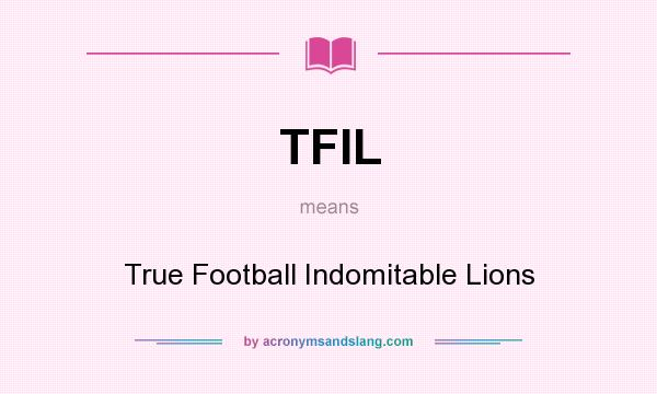 What does TFIL mean? It stands for True Football Indomitable Lions
