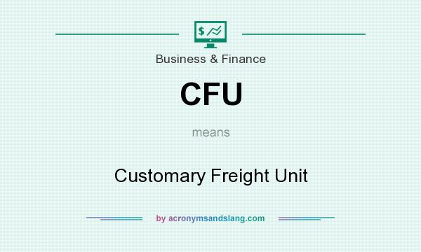 What does CFU mean? It stands for Customary Freight Unit