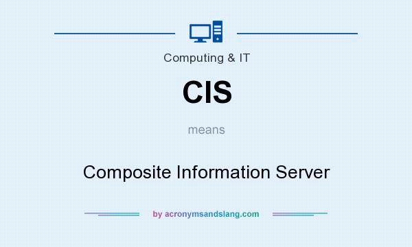 What does CIS mean? It stands for Composite Information Server