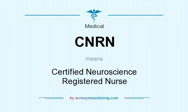 What does CNRN mean? It stands for Certified Neuroscience Registered Nurse