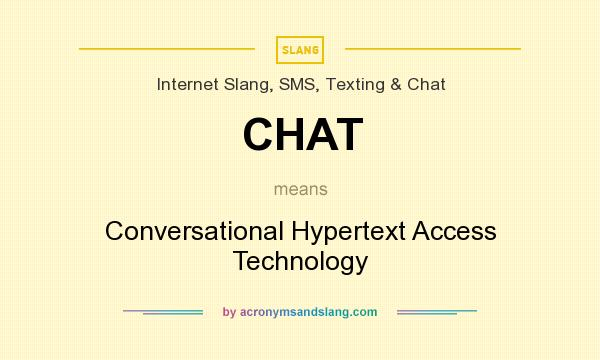 What does CHAT mean? It stands for Conversational Hypertext Access Technology