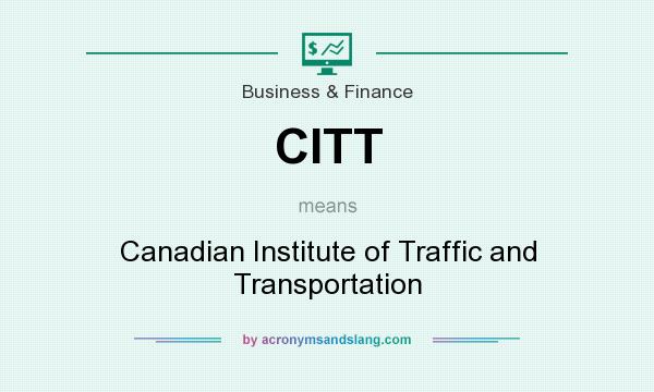 What does CITT mean? It stands for Canadian Institute of Traffic and Transportation