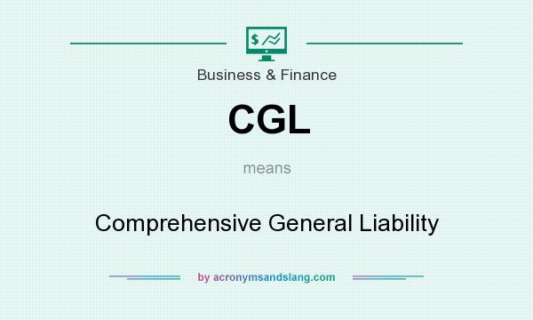 What does CGL mean? It stands for Comprehensive General Liability