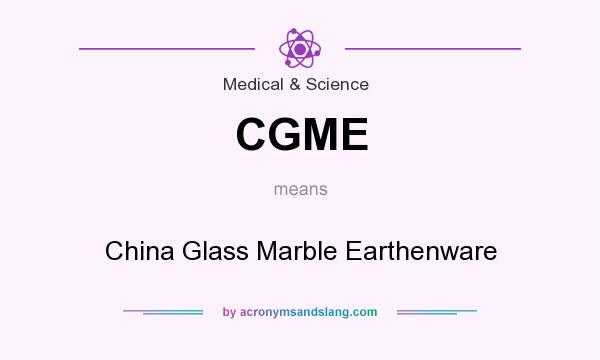 What does CGME mean? It stands for China Glass Marble Earthenware