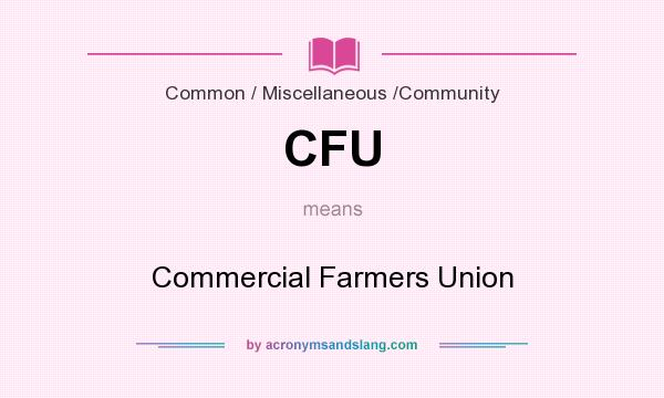 What does CFU mean? It stands for Commercial Farmers Union