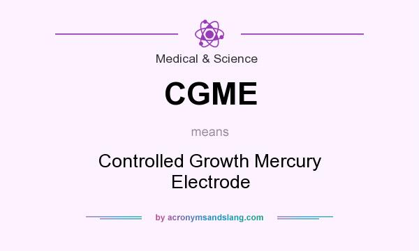 What does CGME mean? It stands for Controlled Growth Mercury Electrode