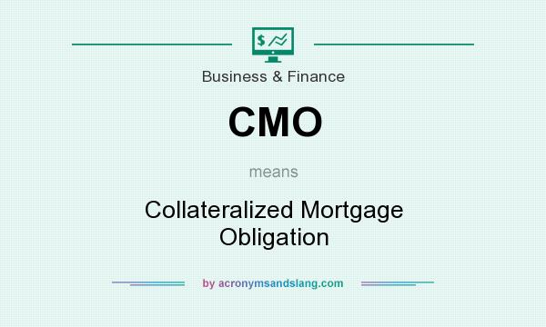 What does CMO mean? It stands for Collateralized Mortgage Obligation