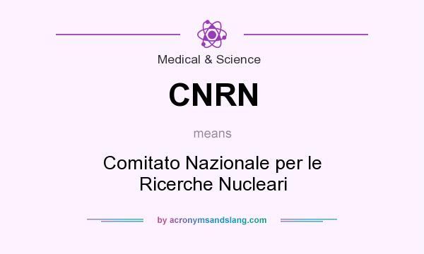 What does CNRN mean? It stands for Comitato Nazionale per le Ricerche Nucleari