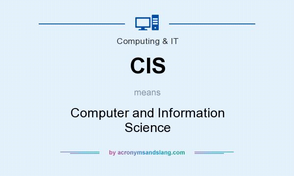 What does CIS mean? It stands for Computer and Information Science