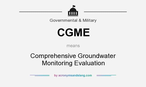 What does CGME mean? It stands for Comprehensive Groundwater Monitoring Evaluation