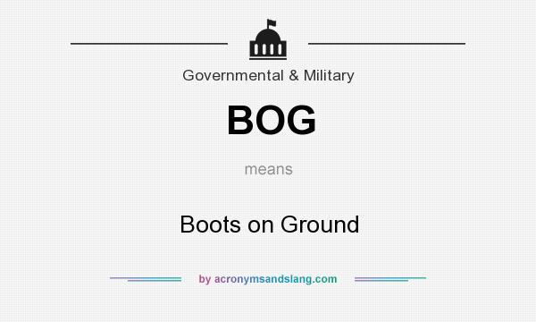 What does BOG mean? It stands for Boots on Ground