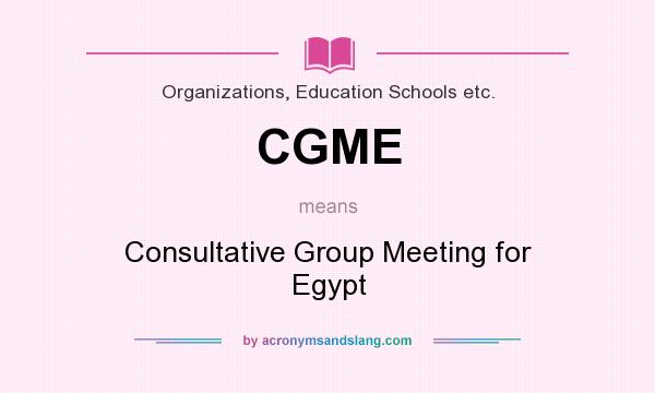 What does CGME mean? It stands for Consultative Group Meeting for Egypt