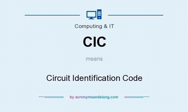 What does CIC mean? It stands for Circuit Identification Code