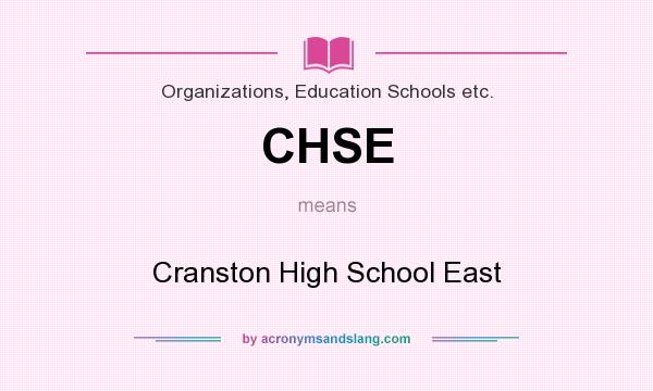 What does CHSE mean? It stands for Cranston High School East