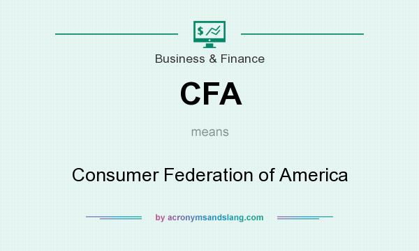 What does CFA mean? It stands for Consumer Federation of America