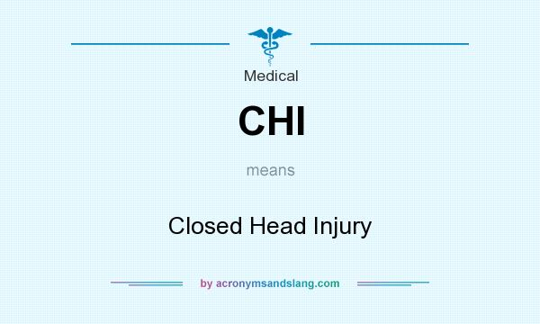 What does CHI mean? It stands for Closed Head Injury