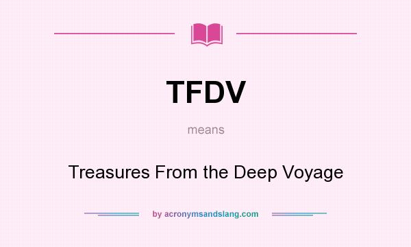 What does TFDV mean? It stands for Treasures From the Deep Voyage