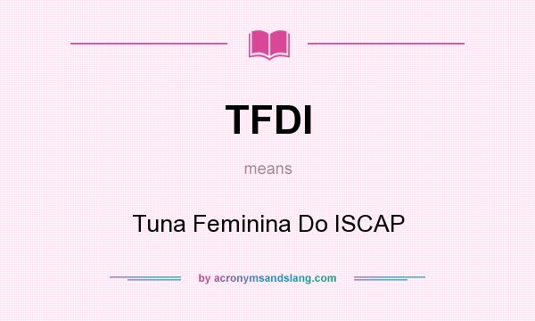 What does TFDI mean? It stands for Tuna Feminina Do ISCAP