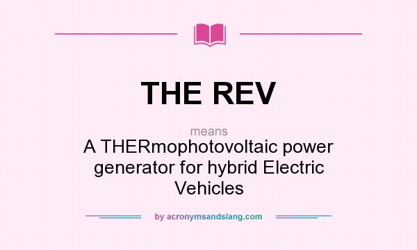 What does THE REV mean? It stands for A THERmophotovoltaic power generator for hybrid Electric Vehicles
