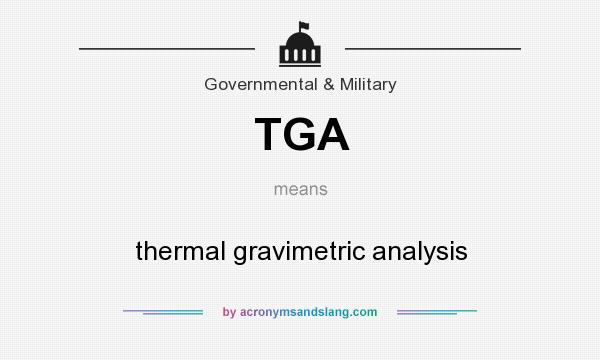 What does TGA mean? It stands for thermal gravimetric analysis