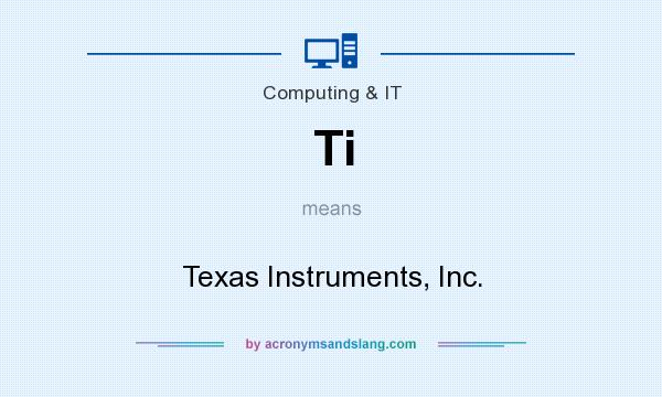 What does Ti mean? It stands for Texas Instruments, Inc.