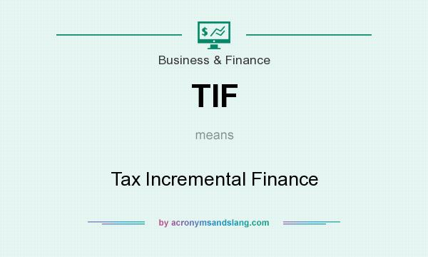 What does TIF mean? It stands for Tax Incremental Finance