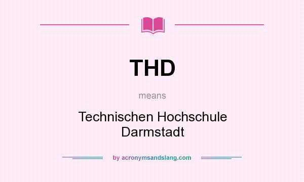 What does THD mean? It stands for Technischen Hochschule Darmstadt