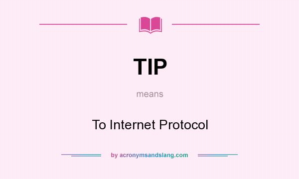 What does TIP mean? It stands for To Internet Protocol